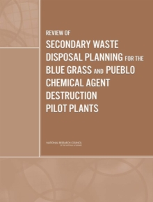 Review of Secondary Waste Disposal Planning for the Blue Grass and Pueblo Chemical Agent Destruction Pilot Plants, PDF eBook
