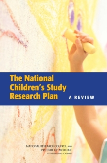 The National Children's Study Research Plan : A Review, PDF eBook
