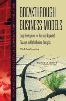 Breakthrough Business Models : Drug Development for Rare and Neglected Diseases and Individualized Therapies: Workshop Summary, PDF eBook
