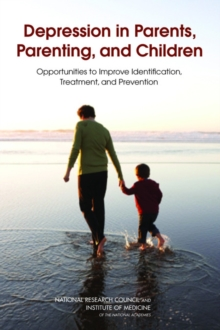 Depression in Parents, Parenting, and Children : Opportunities to Improve Identification, Treatment, and Prevention, PDF eBook