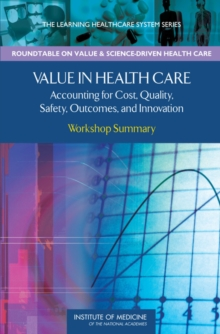 Value in Health Care : Accounting for Cost, Quality, Safety, Outcomes, and Innovation: Workshop Summary, PDF eBook
