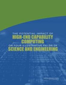 The Potential Impact of High-End Capability Computing on Four Illustrative Fields of Science and Engineering, PDF eBook
