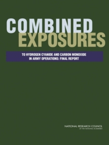Combined Exposures to Hydrogen Cyanide and Carbon Monoxide in Army Operations : Final Report, PDF eBook
