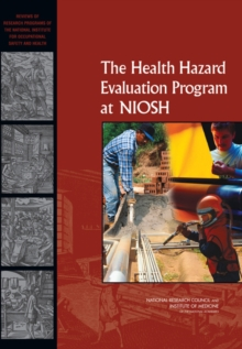 The Health Hazard Evaluation Program at NIOSH : Reviews of Research Programs of the National Institute for Occupational Safety and Health, PDF eBook