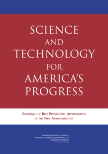 Science and Technology for America's Progress : Ensuring the Best Presidential Appointments in the New Administration, PDF eBook