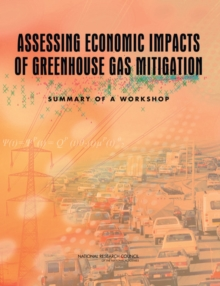 Assessing Economic Impacts of Greenhouse Gas Mitigation : Summary of a Workshop, PDF eBook