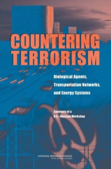 Countering Terrorism : Biological Agents, Transportation Networks, and Energy Systems: Summary of a U.S.-Russian Workshop, Paperback / softback Book