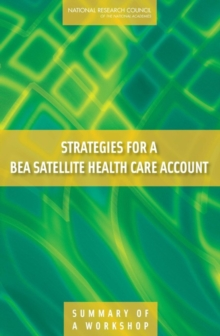 Strategies for a BEA Satellite Health Care Account : Summary of a Workshop, PDF eBook