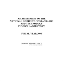 An Assessment of the National Institute of Standards and Technology Physics Laboratory : Fiscal Year 2008, PDF eBook
