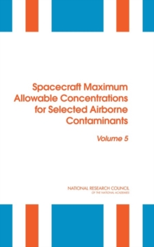 Spacecraft Maximum Allowable Concentrations for Selected Airborne Contaminants : Volume 5, PDF eBook