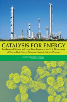 Catalysis for Energy : Fundamental Science and Long-Term Impacts of the U.S. Department of Energy Basic Energy Sciences Catalysis Science Program, PDF eBook