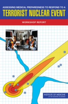 Assessing Medical Preparedness to Respond to a Terrorist Nuclear Event : Workshop Report, PDF eBook