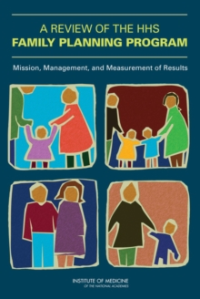 A Review of the HHS Family Planning Program : Mission, Management, and Measurement of Results, PDF eBook