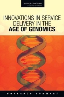 Innovations in Service Delivery in the Age of Genomics : Workshop Summary, PDF eBook