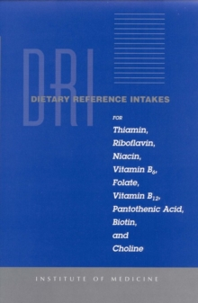 Dietary Reference Intakes for Thiamin, Riboflavin, Niacin, Vitamin B6, Folate, Vitamin B12, Pantothenic Acid, Biotin, and Choline, EPUB eBook