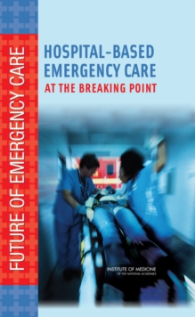 Hospital-Based Emergency Care : At the Breaking Point, EPUB eBook