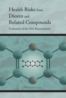 Health Risks from Dioxin and Related Compounds : Evaluation of the EPA Reassessment, EPUB eBook