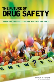 The Future of Drug Safety : Promoting and Protecting the Health of the Public, EPUB eBook
