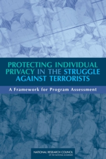 Protecting Individual Privacy in the Struggle Against Terrorists : A Framework for Program Assessment, EPUB eBook