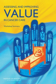 Assessing and Improving Value in Cancer Care : Workshop Summary, PDF eBook