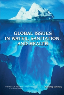 Global Issues in Water, Sanitation, and Health : Workshop Summary, PDF eBook