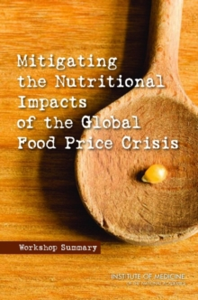 Mitigating the Nutritional Impacts of the Global Food Price Crisis : Workshop Summary, PDF eBook