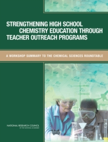 Strengthening High School Chemistry Education Through Teacher Outreach Programs : A Workshop Summary to the Chemical Sciences Roundtable, EPUB eBook