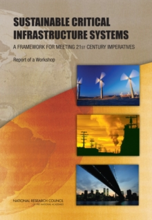 Sustainable Critical Infrastructure Systems : A Framework for Meeting 21st Century Imperatives: Report of a Workshop, EPUB eBook