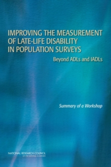 Improving the Measurement of Late-Life Disability in Population Surveys : Beyond ADLs and IADLs: Summary of a Workshop, PDF eBook