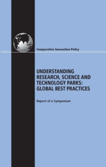 Understanding Research, Science and Technology Parks : Global Best Practices: Report of a Symposium, EPUB eBook