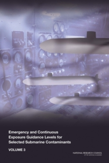 Emergency and Continuous Exposure Guidance Levels for Selected Submarine Contaminants : Volume 3, EPUB eBook