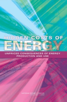 Hidden Costs of Energy : Unpriced Consequences of Energy Production and Use, PDF eBook
