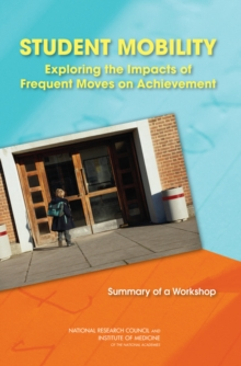 Student Mobility : Exploring the Impacts of Frequent Moves on Achievement: Summary of a Workshop, PDF eBook