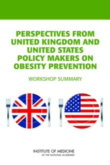 Perspectives from United Kingdom and United States Policy Makers on Obesity Prevention : Workshop Summary, PDF eBook