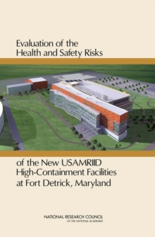 Evaluation of the Health and Safety Risks of the New USAMRIID High-Containment Facilities at Fort Detrick, Maryland, PDF eBook