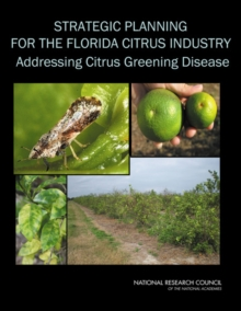 Strategic Planning for the Florida Citrus Industry : Addressing Citrus Greening Disease, PDF eBook