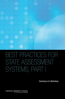 Best Practices for State Assessment Systems, Part I : Summary of a Workshop, PDF eBook
