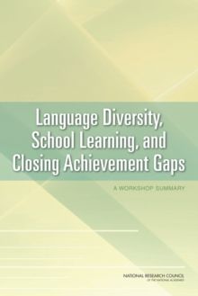 Language Diversity, School Learning, and Closing Achievement Gaps : A Workshop Summary, PDF eBook