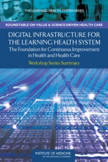 Digital Infrastructure for the Learning Health System : The Foundation for Continuous Improvement in Health and Health Care: Workshop Series Summary, PDF eBook