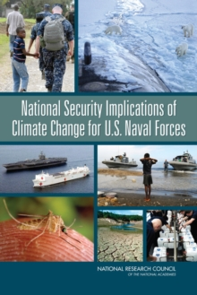 National Security Implications of Climate Change for U.S. Naval Forces, PDF eBook