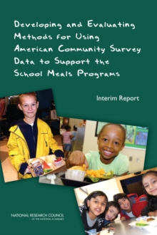 Developing and Evaluating Methods for Using American Community Survey Data to Support the School Meals Programs : Interim Report, PDF eBook