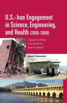 U.S.-Iran Engagement in Science, Engineering, and Health (2000-2009) : Opportunities, Constraints, and Impacts, PDF eBook