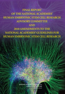 Final Report of the National Academies' Human Embryonic Stem Cell Research Advisory Committee and 2010 Amendments to the National Academies' Guidelines for Human Embryonic Stem Cell Research, PDF eBook