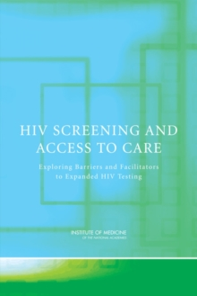 HIV Screening and Access to Care : Exploring Barriers and Facilitators to Expanded HIV Testing, PDF eBook