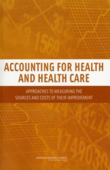 Accounting for Health and Health Care : Approaches to Measuring the Sources and Costs of Their Improvement, Paperback / softback Book