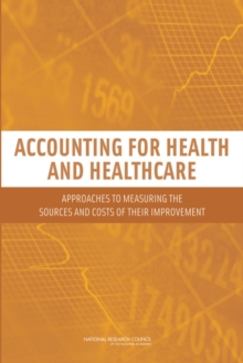 Accounting for Health and Health Care : Approaches to Measuring the Sources and Costs of Their Improvement, PDF eBook