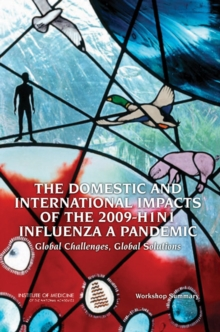 The Domestic and International Impacts of the 2009-H1N1 Influenza A Pandemic : Global Challenges, Global Solutions: Workshop Summary, EPUB eBook
