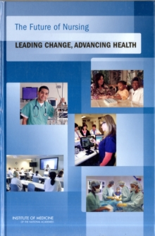 The Future of Nursing : Leading Change, Advancing Health, Hardback Book