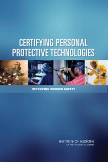 Certifying Personal Protective Technologies : Improving Worker Safety, Paperback / softback Book
