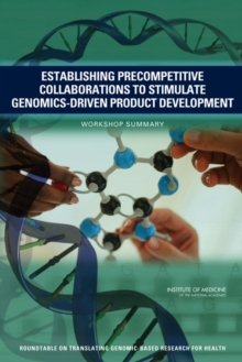 Establishing Precompetitive Collaborations to Stimulate Genomics-Driven Product Development : Workshop Summary, PDF eBook